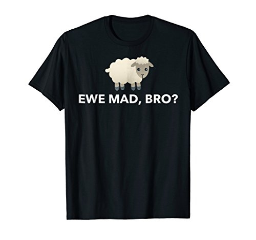 Ewe Mad, Bro? Funny Sheep Pun T-Shirt For Sheep Lovers