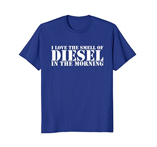 I Love the Smell of Diesel in the Morning Tshirt Shirt