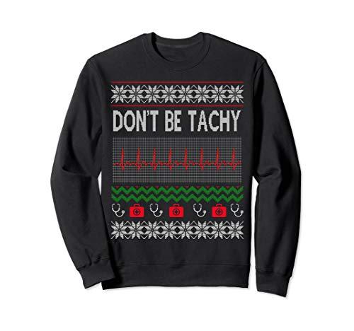Ugly Christmas Sweatshirt Nurse Dont Be For Tachy Christmas